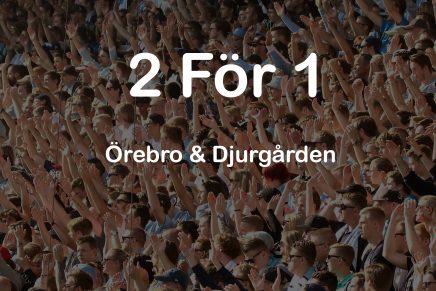 2 för 1 – Örebro och Djurgården!